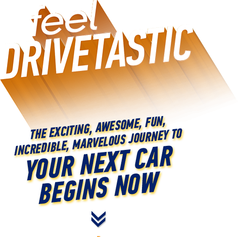 The exciting, awesome, fun, incredible, marvelous journey to your next car begins now.
